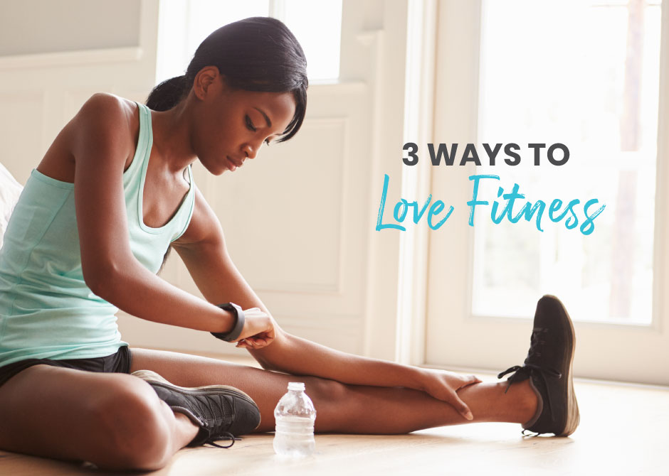 3 Ways to Love Fitness