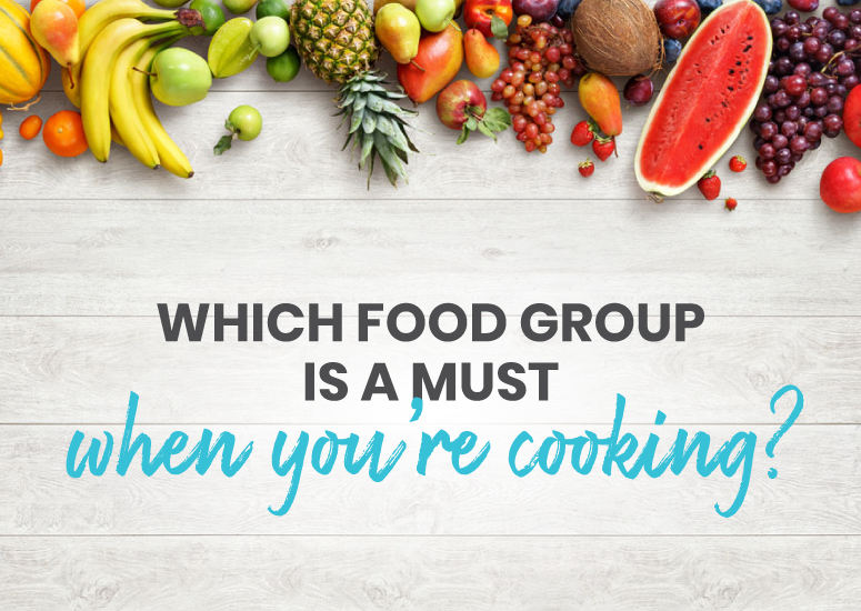 Which food group is a must when you're cooking?
