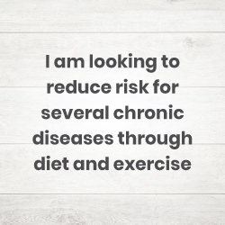 I am looking to reduce risk for several chronic diseases through diet and exercise