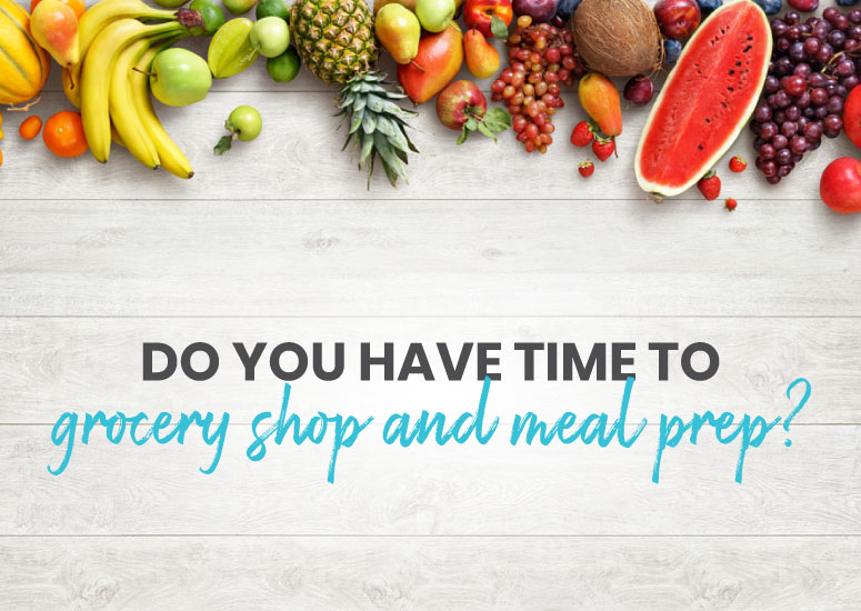 Do you have time to grocery shop and meal prep?