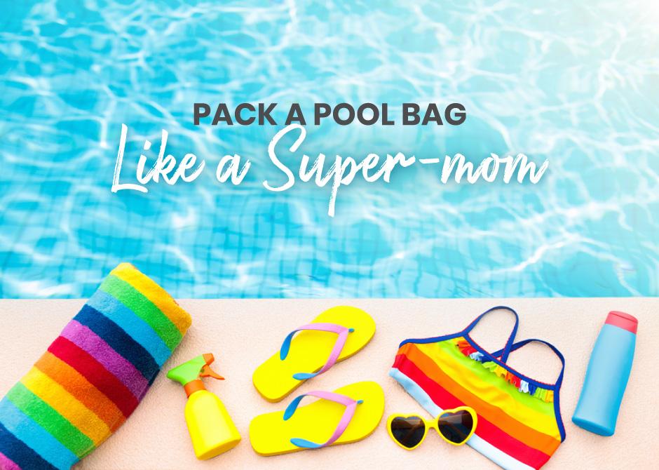 Pack a pool bag like a super-mom